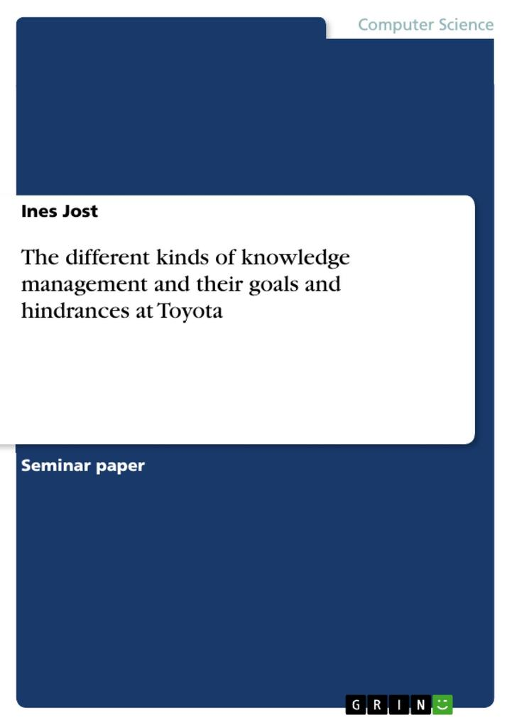 The different kinds of knowledge management and their goals and hindrances at Toyota als eBook von Ines Jost - GRIN Publishing