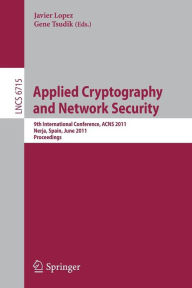 Applied Cryptography and Network Security: 9th International Conference, ACNS 2011, Nerja, Spain, June 7-10, 2011, Proceedings - Javier Lopez
