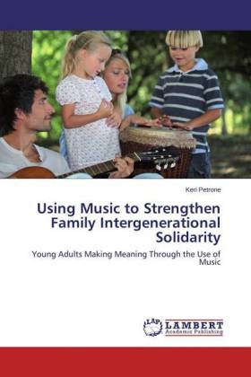 Using Music to Strengthen Family Intergenerational Solidarity - Young Adults Making Meaning Through the Use of Music - Petrone, Keri