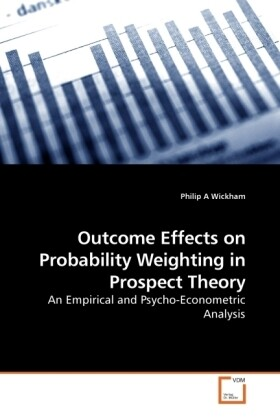 Outcome Effects on Probability Weighting in Prospect Theory als Buch von Philip A Wickham - VDM Verlag