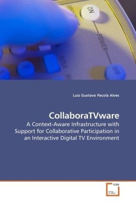 CollaboraTVware - A Context-Aware Infrastructure with Support for Collaborative Participation in an Interactive Digital TV Environment - Pacola Alves, Luiz Gustavo