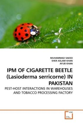 IPM OF CIGARETTE BEETLE (Lasioderma serricorne) IN PAKISTAN - PEST-HOST INTERACTIONS IN WAREHOUSES AND TOBACCO PROCESSING FACTORY - Saeed, Muhammad / Aslam, Sher / Khan, Ayub