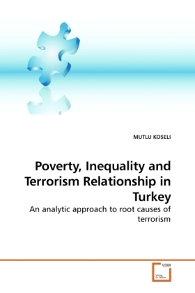Poverty, Inequality and Terrorism Relationship in Turkey - An analytic approach to root causes of terrorism - Koseli, Mutlu