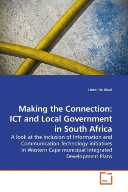Making the Connection: ICT and Local Government in South Africa: A look at the inclusion of Information and Communication Technology initiatives in Western Cape municipal Integrated Development Plans