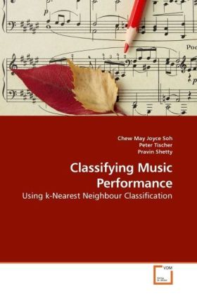 Classifying Music Performance - Using k-Nearest Neighbour Classification - Soh, Chew May Joyce / Tischer, Peter / Shetty, Pravin