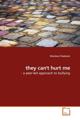 they can't hurt me - - a peer-led approach to bullying - Chadwick, Sharlene