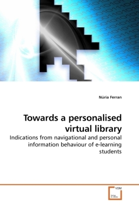 Towards a personalised virtual library - Indications from navigational and personal information behaviour of e-learning students - Ferran, Núria