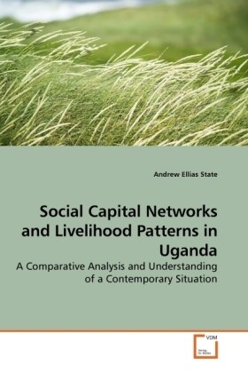 Social Capital Networks and Livelihood Patterns in Uganda als Buch von Andrew Ellias State - Andrew Ellias State