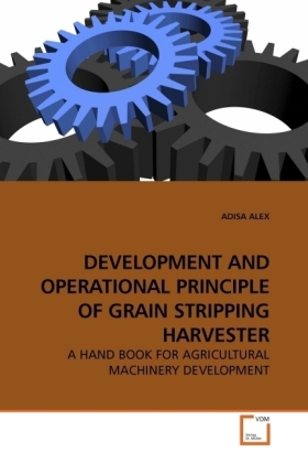 DEVELOPMENT AND OPERATIONAL PRINCIPLE OF GRAIN STRIPPING HARVESTER - A HAND BOOK FOR AGRICULTURAL MACHINERY DEVELOPMENT