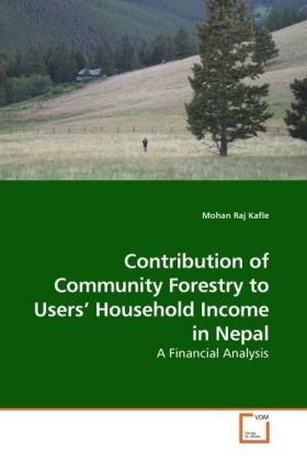 Contribution of Community Forestry to Users´ Household Income in Nepal als Buch von Mohan Raj Kafle - VDM Verlag