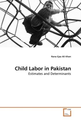 Child Labor in Pakistan - Estimates and Determinants - Khan, Rana Ejaz Ali