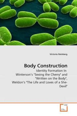 """Body Construction: Identity Formation In  Winterson?s """"Sexing the Cherry"""" and """"Written on the Body"""", Weldon?s """"The Life and Loves of a She-Devil"""""""
