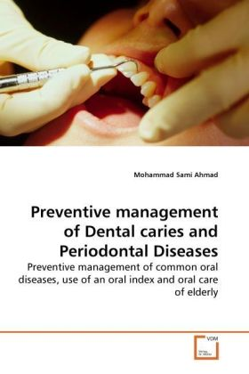 Preventive management of Dental caries and Periodontal Diseases - Preventive management of common oral diseases, use of an oral index and oral care of elderly - Sami Ahmad, Mohammad