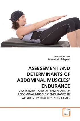ASSESSMENT AND DETERMINANTS OF ABDOMINAL MUSCLES' ENDURANCE - ASSESSMENT AND DETERMINANTS OF ABDOMINAL MUSCLES' ENDURANCE IN APPARENTLY HEALTHY INDIVIDUALS - Mbada, Chidozie / Adeyemi, Oluwatosin