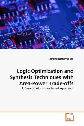 Logic Optimization and Synthesis Techniques with Area-Power Trade-offs - A Genetic Algorithm based Approach - Pradhan, Sambhu Nath