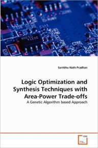 Logic Optimization And Synthesis Techniques With Area-Power Trade-Offs - Sambhu Nath Pradhan