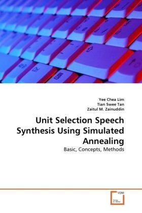 Unit Selection Speech Synthesis Using Simulated Annealing - Basic, Concepts, Methods - Lim, Yee Chea / Swee Tan, Tian / Zainuddin, Zaitul M.