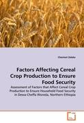 Factors Affecting Cereal Crop Production to Ensure Food Security: Assessment of Factors that Affect Cereal Crop Production to Ensure Household Food Security in Dewa-Cheffa Woreda, Northern Ethiopia