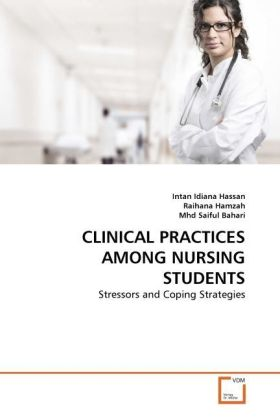 CLINICAL PRACTICES AMONG NURSING STUDENTS - Stressors and Coping Strategies - Hassan, Intan Idiana / Hamzah, Raihana / Saiful Bahari, Mhd