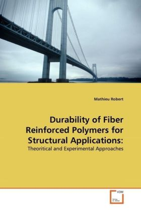 Durability of Fiber Reinforced Polymers for Structural Applications: - Theoritical and Experimental Approaches - Robert, Mathieu