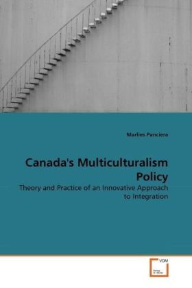Canada's Multiculturalism Policy - Theory and Practice of an Innovative Approach to Integration