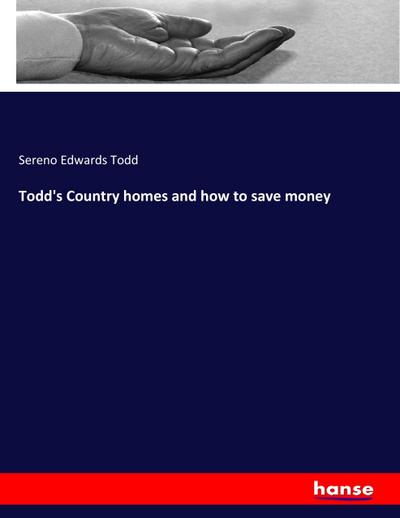Todd's Country homes and how to save money - Sereno Edwards Todd