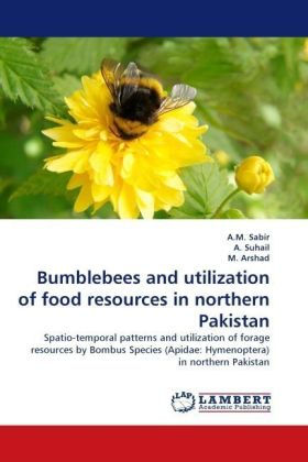 Bumblebees and utilization of food resources in northern Pakistan - Spatio-temporal patterns and utilization of forage resources by Bombus Species (Apidae: Hymenoptera) in northern Pakistan - Sabir, A. M. / Suhail, A. / Arshad, M.