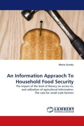 An Information Appraoch To Household Food Security - The impact of the level of literacy on access to, and utilization of agricultural information: The case for small scale farmers - Gundu, Moira