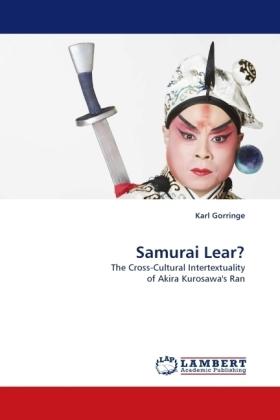 Samurai Lear? - The Cross-Cultural Intertextuality of Akira Kurosawa's Ran - Gorringe, Karl