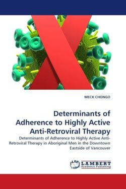 Determinants of Adherence to Highly Active Anti-Retroviral Therapy: Determinants of Adherence to Highly Active Anti-Retroviral Therapy in Aboriginal Men in the Downtown Eastside of Vancouver
