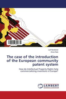 The case of the introduction of the European community patent system - How do Intellectual Property Rights help commercializing inventions in Europe? - Nordkvist, Leif / Kalo, Anna