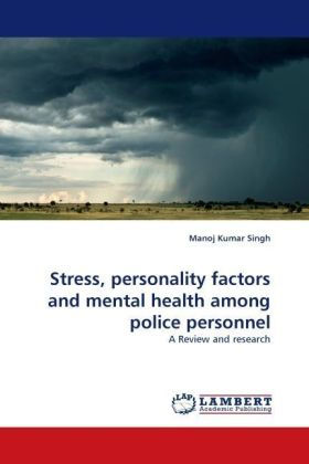 Stress, personality factors and mental health among police personnel - A Review and research - Singh, Manoj Kumar