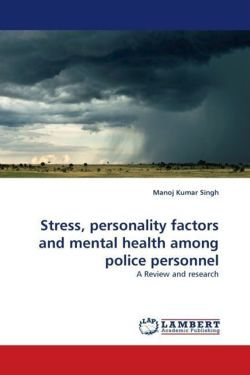 Stress, personality factors and mental health among police personnel: A Review and research