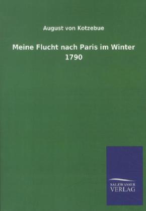Meine Flucht nach Paris im Winter 1790 - Kotzebue, August von