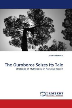 The Ouroboros Seizes Its Tale: Strategies of Mythopoeia in Narrative Fiction