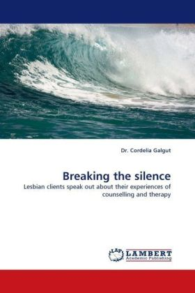 Breaking the silence - Lesbian clients speak out about their experiences of counselling and therapy - Galgut, Cordelia