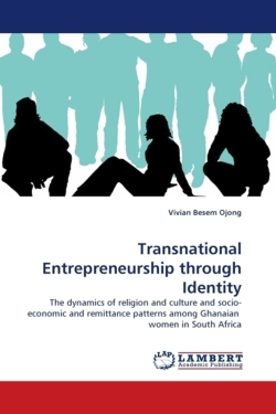 Transnational Entrepreneurship through Identity: The dynamics of religion and culture and socio-economic and remittance patterns among Ghanaian  women in South Africa