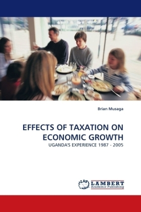 EFFECTS OF TAXATION ON ECONOMIC GROWTH - UGANDA'S EXPERIENCE 1987 - 2005 - Musaga, Brian