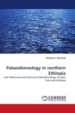 Palaeolimnology in northern Ethiopia: Late Pleistocene and Holocene Palaeolimnology of Lakes Tana and Ashenge