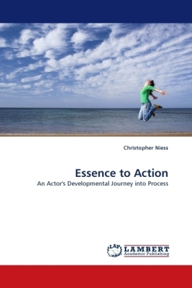 Essence to Action - An Actor's Developmental Journey into Process - Niess, Christopher