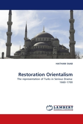 Restoration Orientalism - The representation of Turks in Serious Drama: 1660-1700 - Saab, Haitham