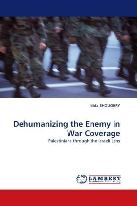 Dehumanizing the Enemy in War Coverage - Palestinians through the Israeli Lens - Shougry, Nida