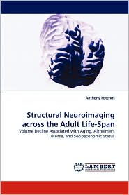 Structural Neuroimaging across the Adult Life-Span - Anthony Fotenos