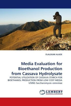 Media Evaluation for Bioethanol Production from Cassava Hydrolysate - POTENTIAL UTILIZATION OF CASSAVA STARCH FOR BIOETHANOL PRODUCTION FROM LOW COST MEDIA USING Saccharomyces cerevisiae - Alade, Olalekan