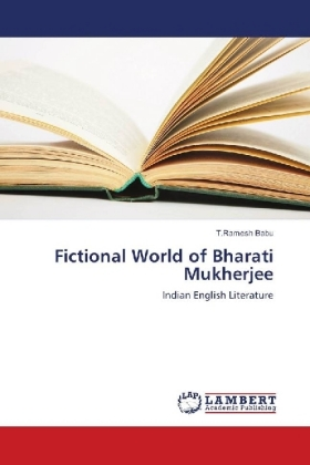 Fictional World of Bharati Mukherjee - Indian English Literature - Babu, T.Ramesh