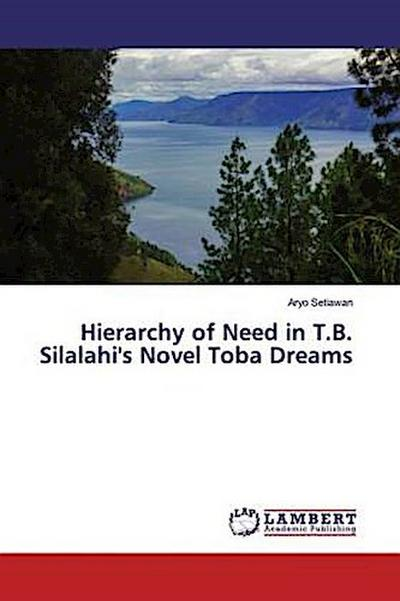 Hierarchy of Need in T.B. Silalahi's Novel Toba Dreams - Aryo Setiawan