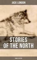 Stories of the North by Jack London (Complete Edition) - Jack London