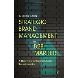 Strategic Brand Management for B2B Markets: A Road Map for Organizational Transformation - Sharad Sarin