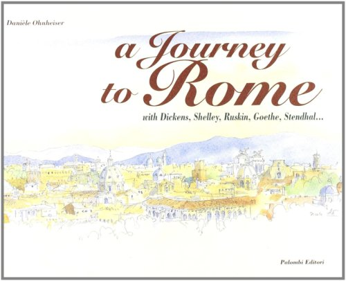A Journey to Rome... with Dickens, Shelley, Ruskin, Goethe, Stendhal - Ohneiser Daniele