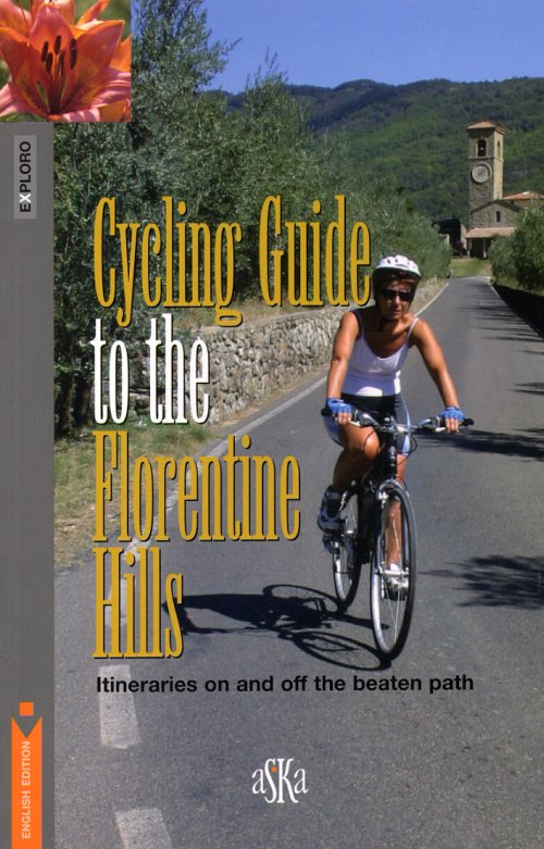 Cycling guide to the Florentine Hills. Itineraries on and off the beaten path - Mantovani Mario